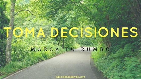 Toma decisiones,marca tu rumbo,patriciadasdelavida