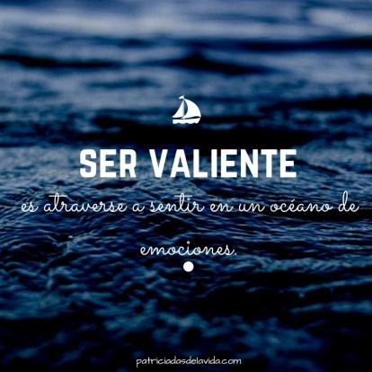 ser-valiente-es-atreverse-a-sentir-en-un-oceano-de-emociones-patriciadasdelavida